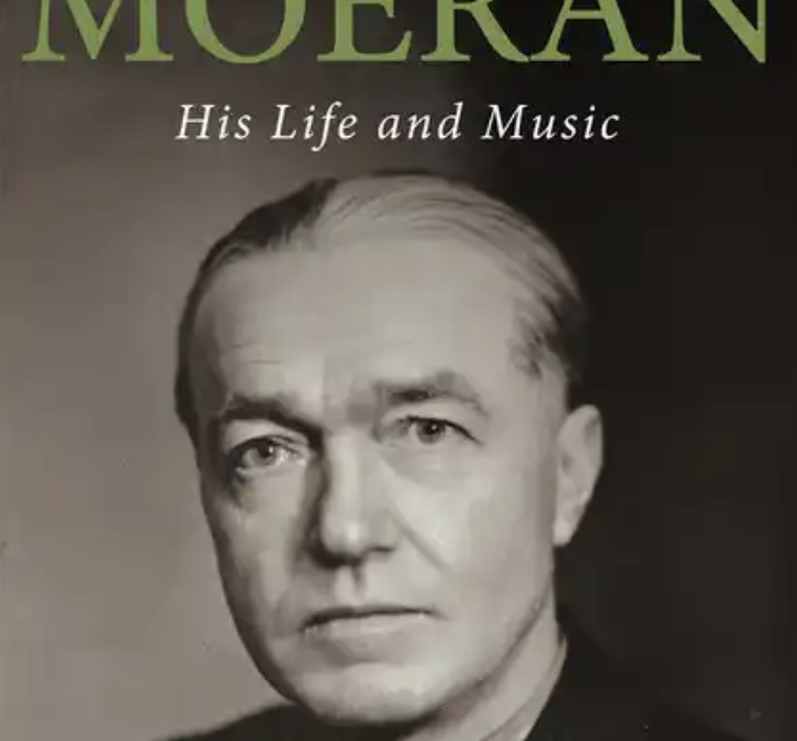 Ernest John MOERAN: His Life and Music